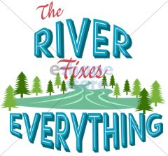 The River Fixes Everything